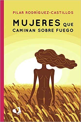 'Mujeres que Caminan sobre Fuego', una novela que ofrece una mirada inspiradora sobre el universo femenino